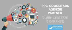 PPC, Google Ads e Agenzie Partner: dubbi, certezze e garanzie